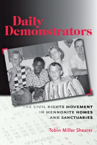 Daily Demonstrators: The Civil Rights Movement in Mennonite Homes and Sanctuaries 9780801897009