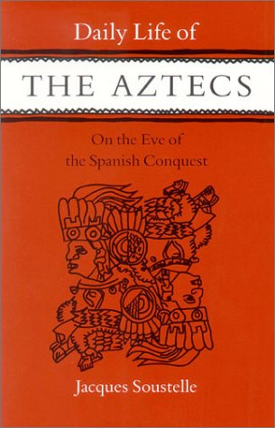 Daily Life of the Aztecs, on the Eve of the Spanish Conquest: On the Eve of the Spanish Conquest 9780804707213