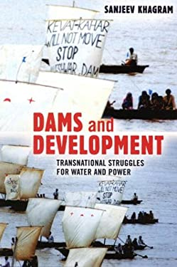 Dams and Development: Transnational Struggles for Water and Power 9780801442285