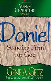 Men of Character: Daniel: Standing Firm for God - Getz, Gene A.