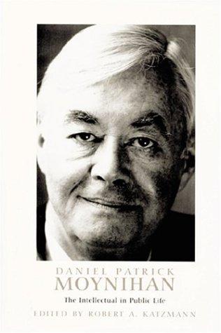 Daniel Patrick Moynihan: The Intellectual in Public Life 9780801879678