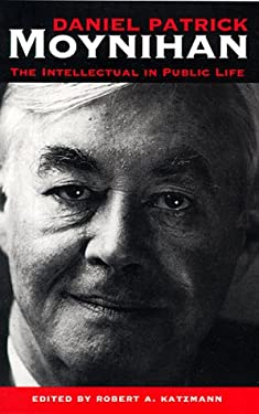 Daniel Patrick Moynihan: The Intellectual in Public Life 9780801860713