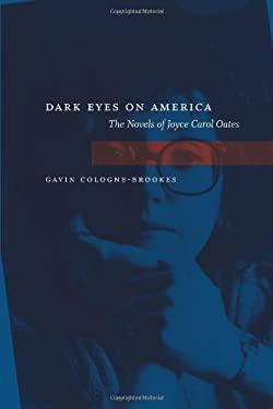 Dark Eyes on America: The Novels of Joyce Carol Oates 9780807129852