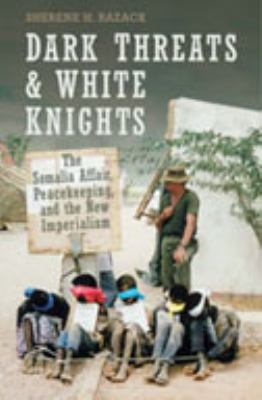 Dark Threats and White Knights: The Somalia Affair, Peacekeeping, and the New Imperialism 9780802087089