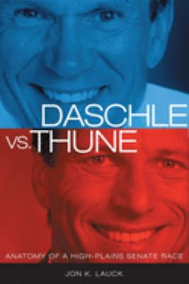 Daschle Vs. Thune: Anatomy of a High-Plains Senate Race 9780806138503