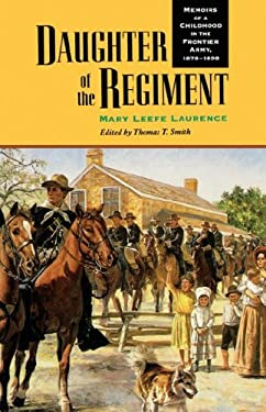Daughter of the Regiment: Memoirs of a Childhood in the Frontier Army, 1878-1898 9780803279889
