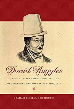 David Ruggles: A Radical Black Abolitionist and the Underground Railroad in New York City 9780807833261