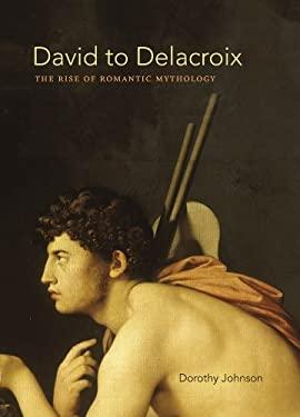 David to Delacroix: The Rise of Romantic Mythology 9780807834510