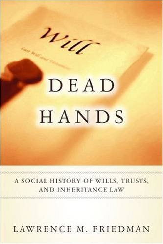 Dead Hands: A Social History of Wills, Trusts, and Inheritance Law 9780804762090