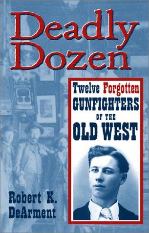 Deadly Dozen: Twelve Forgotten Gunfighters of the Old West 9780806135595