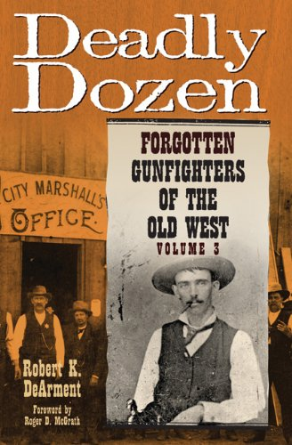 Deadly Dozen: Forgotten Gunfighters of the Old West, Volume 3 9780806140766