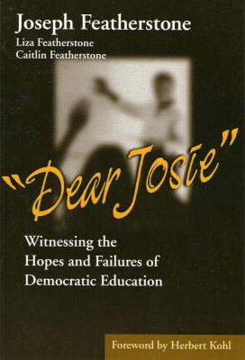 Dear Josie: Witnessing the Hopes and Failures of Democratic Education 9780807743263