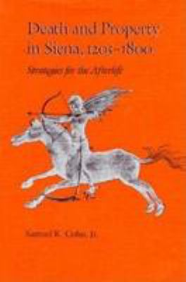 Death and Property in Siena, 1205-1800 9780801835940