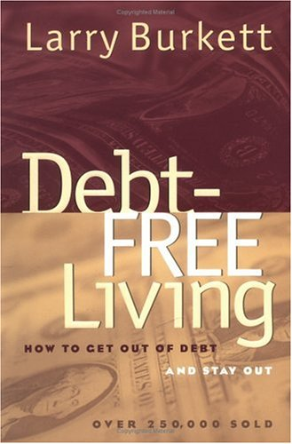 Debt Free Living: How to Get Out of Debt and Stay Out 9780802442321