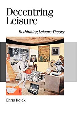 Decentring Leisure: Rethinking Leisure Theory 9780803988125