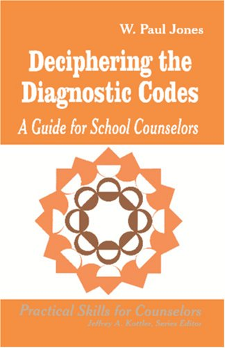Deciphering the Diagnostic Codes: A Guide for School Councelors 9780803964730
