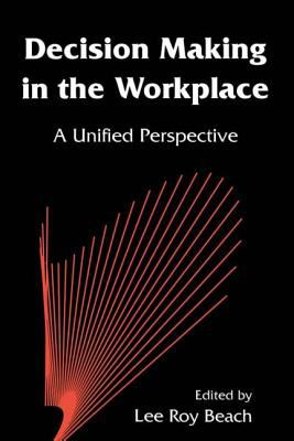 Decision Making in the Workplace: A Unified Perspective 9780805819939
