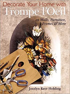 Decorate Your Home with Trompe L'Oeil: On Walls, Furniture, Frames & More