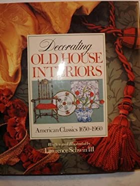 Decorating Old House Interiors: American Classics, 1650-1960 9780806974316
