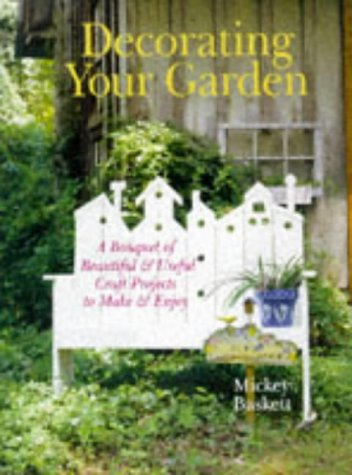 Decorating Your Garden: A Bouquet of Beautiful & Useful Craft Projects to Make & Enjoy 9780806994437
