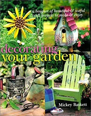 Decorating Your Garden: A Bouquet of Beautiful and Useful Craft Projects to Make & Enjoy 9780806994703