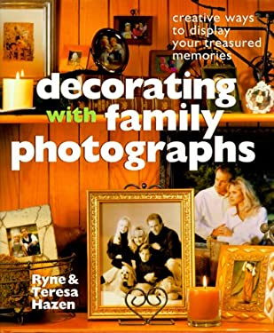 Decorating with Family Photographs: Creative Ways to Display Your Treasured Memories 9780806942117