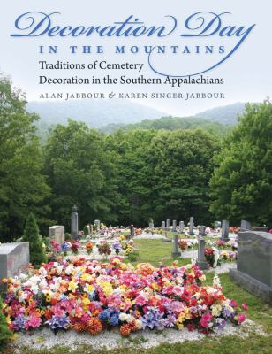 Decoration Day in the Mountains: Traditions of Cemetery Decoration in the Southern Appalachians 9780807833971