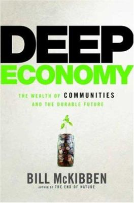 Deep Economy: The Wealth of Communities and the Durable Future 9780805076264