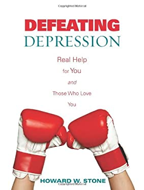Defeating Depression: Real Help for You and Those Who Love You 9780806690315