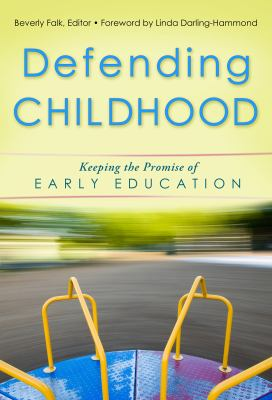 Defending Childhood: Keeping the Promise of Early Education 9780807753118