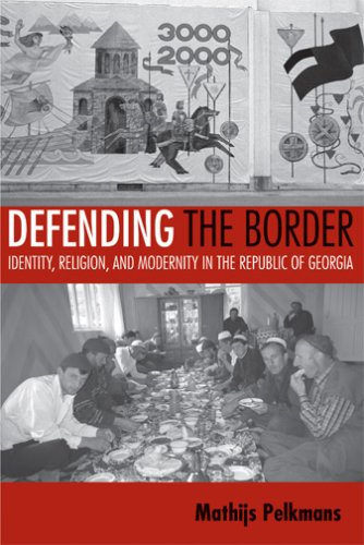 Defending the Border: Identity, Religion, and Modernity in the Repulic of Georgia 9780801473302