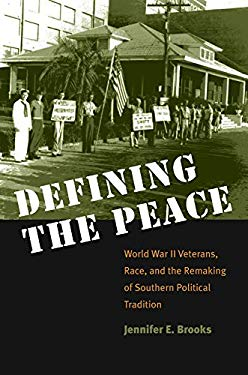 Defining the Peace: World War II Veterans, Race, and the Remaking of Southern Political Tradition 9780807829110