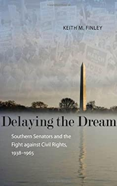 Delaying the Dream: Southern Senators and the Fight Against Civil Rights, 1938-1965 9780807133453