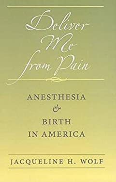 Deliver Me from Pain: Anesthesia and Birth in America 9780801891106