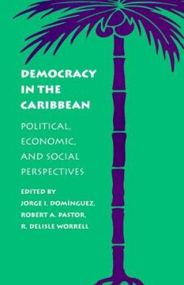 Democracy in the Caribbean: Political, Economic, and Social Perspectives 9780801844515