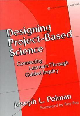 Designing Project-Based Science: Connecting Learners Through Guided Inquiry 9780807739129