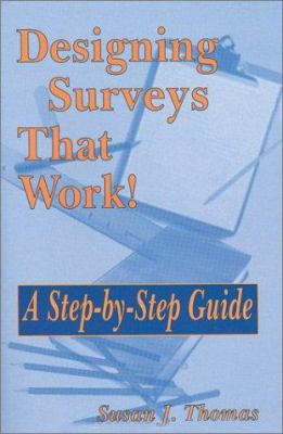 Designing Surveys That Work!: A Step-By-Step Guide 9780803968516