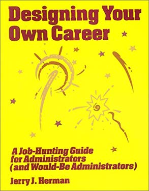Designing Your Own Career: A Job-Hunting Guide for Administrators (and Would-Be Administrators) 9780803961616