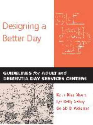 Designing a Better Day: Guidelines for Adult and Dementia Day Services Centers 9780801884153