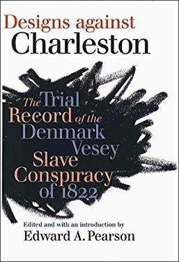 Designs Against Charleston: The Trial Record of the Denmark Vesey Slave Conspiracy of 1882 9780807824467