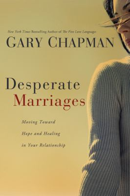 Desperate Marriages: Moving Toward Hope and Healing in Your Relationship 9780802475527