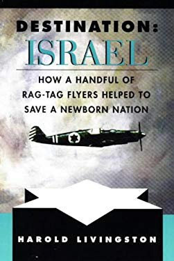 Destination: Israel: How a Handful of Rag-Tag Flyers Helped to Save a Newborn Nation 9780803894211