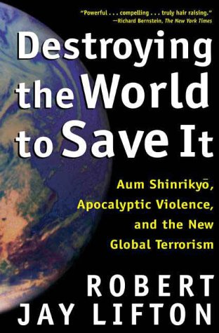 Destroying the World to Save It: Aum Shinrikyo, Apocalyptic Violence, and the New Global Terrorism 9780805065114