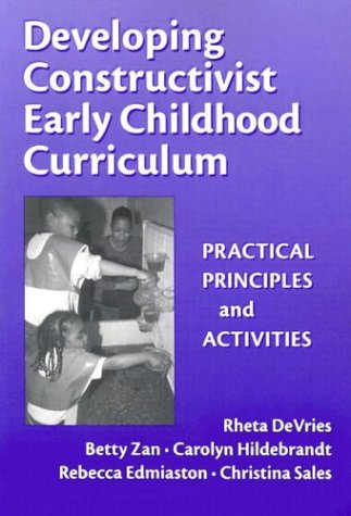 Developing Constructivist Early Childhood Curriculum: Practical Principles and Activities 9780807741207
