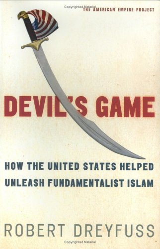 Devil's Game: How the United States Helped Unleash Fundamentalist Islam 9780805076523