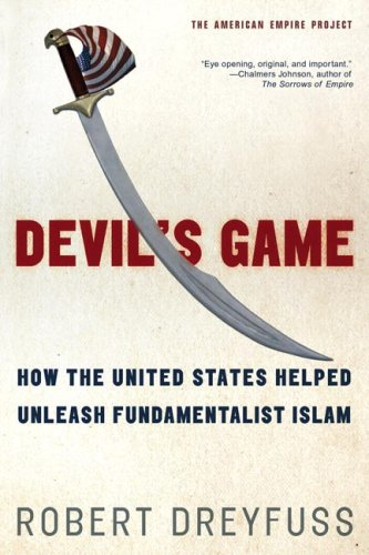 Devil's Game: How the United States Helped Unleash Fundamentalist Islam 9780805081374