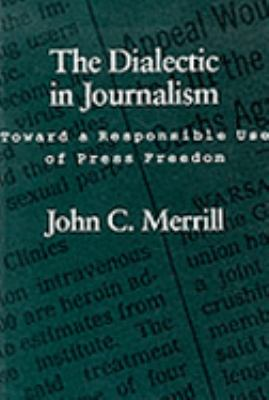 Dialectic in Journalism: Toward a Responsible Use of Press Freedom 9780807118894