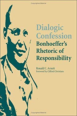 Dialogic Confession: Bonhoeffer's Rhetoric of Responsibility 9780809326402