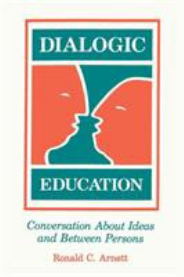 Dialogic Education: Conversation about Ideas and Between Persons 9780809321315