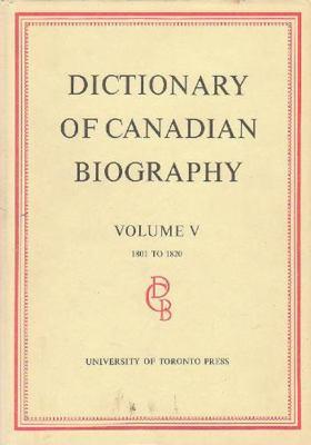 Dictionary of Canadian Biography / Dictionaire Biographique Du Canada: Volume V, 1801 - 1820 9780802033987